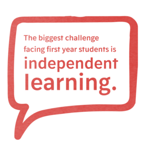 The biggest challenge facing first year students is independent learning.